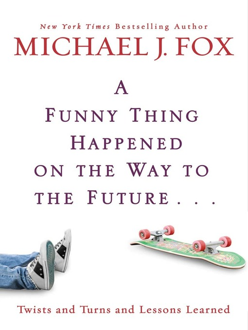 Title details for A Funny Thing Happened on the Way to the Future by Michael J. Fox - Available