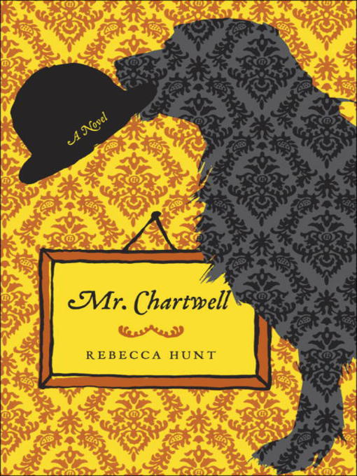 Title details for Mr. Chartwell by Rebecca Hunt - Available