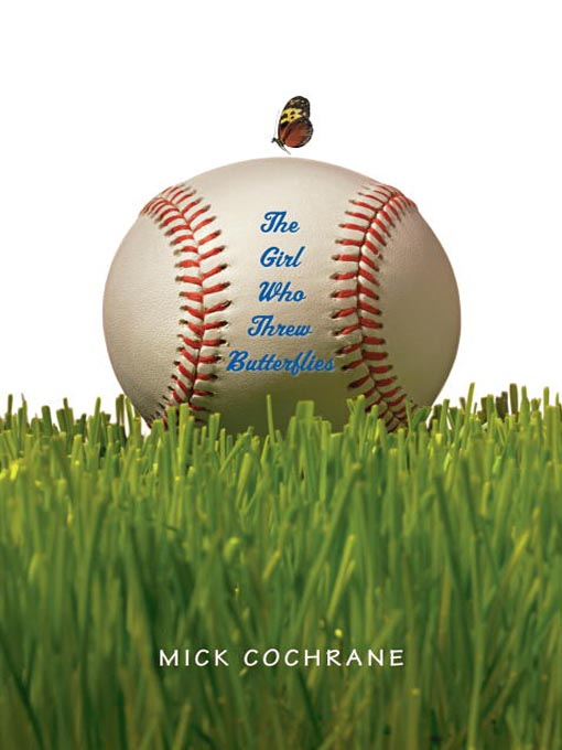 Title details for The Girl Who Threw Butterflies by Mick Cochrane - Available