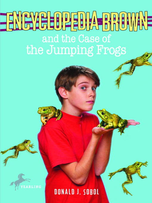 Title details for Encyclopedia Brown and the Case of the Jumping Frogs by Donald J. Sobol - Available