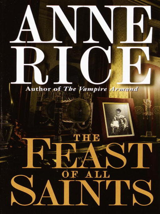 Title details for Feast of All Saints by Anne Rice - Available