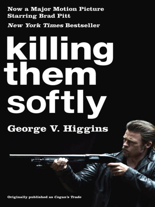 Title details for Killing Them Softly (Cogan's Trade Movie Tie-in Edition) by George V Higgins - Available