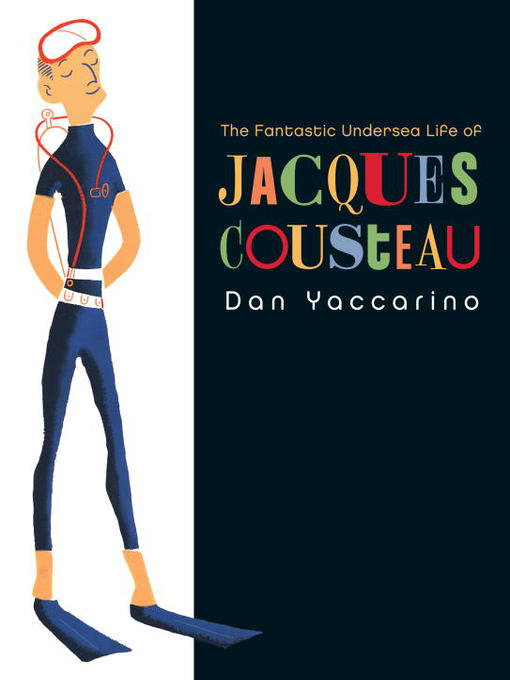 Title details for The Fantastic Undersea Life of Jacques Cousteau by Dan Yaccarino - Available