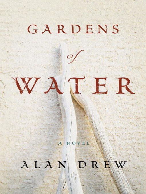 Title details for Gardens of Water by Alan Drew - Available
