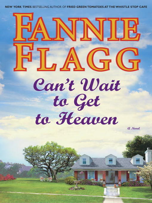 Title details for Can't Wait to Get to Heaven by Fannie Flagg - Wait list