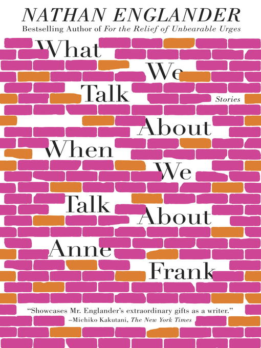 Title details for What We Talk About When We Talk About Anne Frank by Nathan Englander - Available