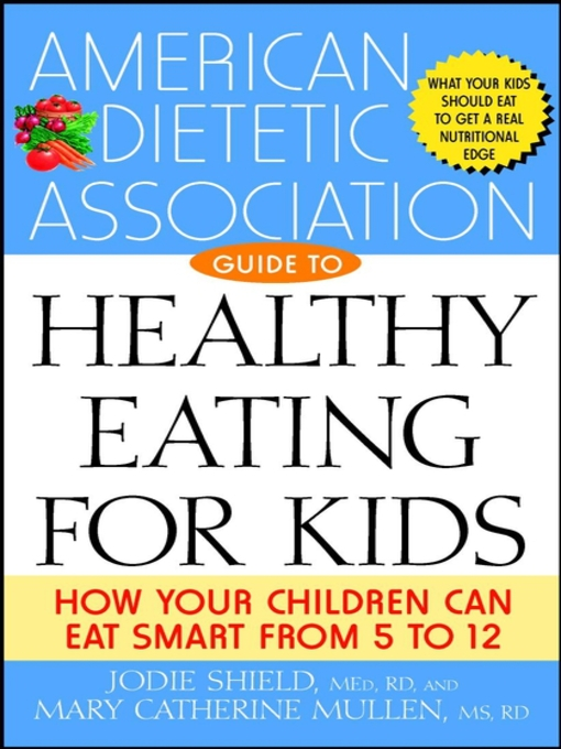 Title details for The American Dietetic Association Guide to Healthy Eating for Kids by Jodie Shield, M.Ed., R.D - Available