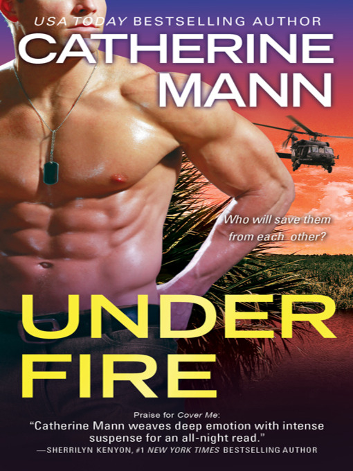 Title details for Under Fire by CATHERINE MANN - Available