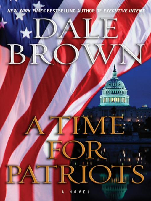 Title details for A Time for Patriots by Dale Brown - Available