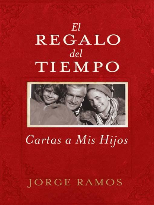 Title details for El Regalo del Tiempo by Jorge Ramos - Available