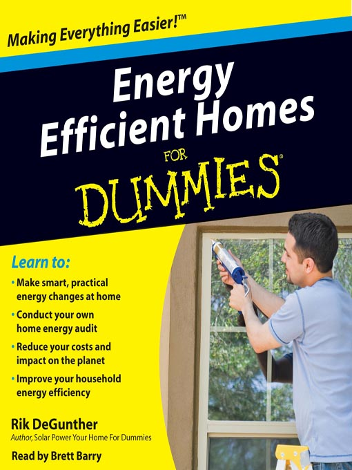 Title details for Energy Efficient Homes for Dummies by Rik DeGunther - Available
