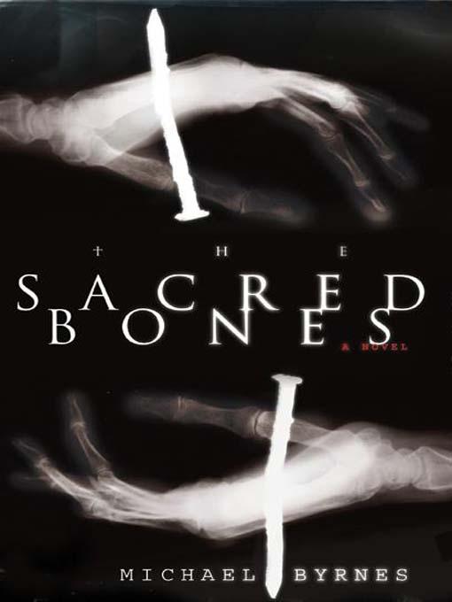 Title details for The Sacred Bones by Michael Byrnes - Wait list