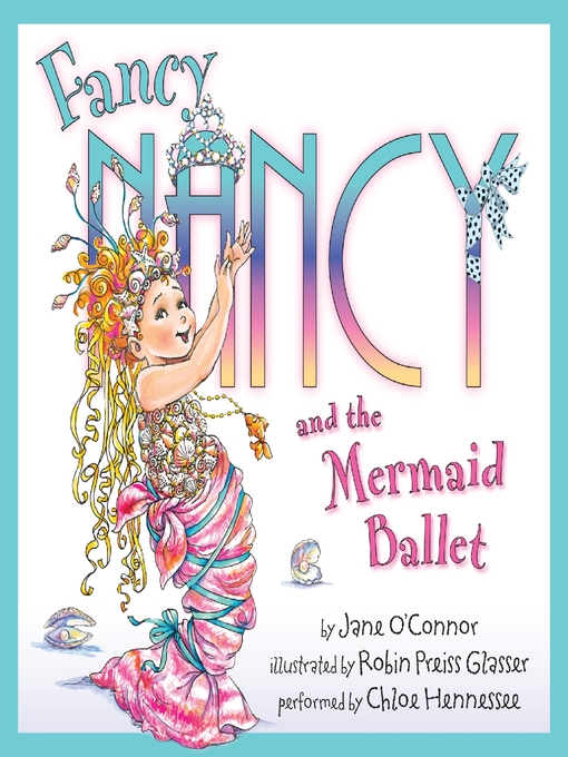 Title details for Fancy Nancy and the Mermaid Ballet by Jane O'Connor - Wait list