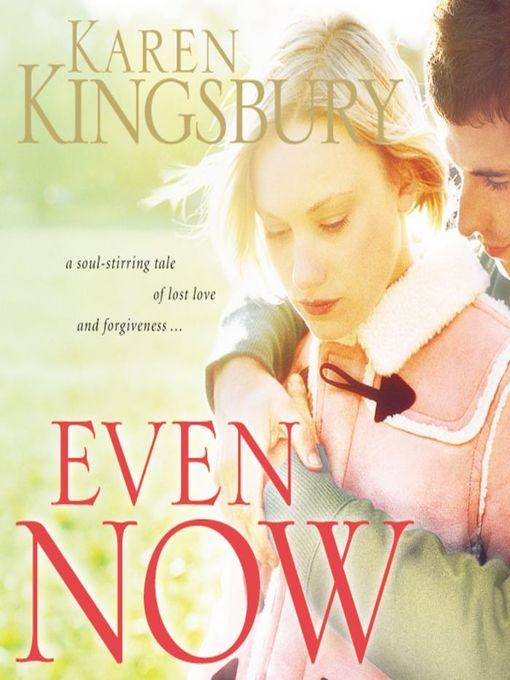 Title details for Even Now by Karen Kingsbury - Wait list
