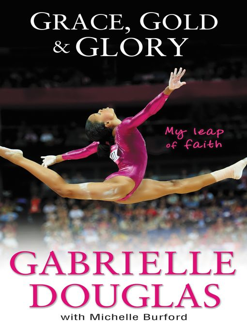 Title details for Grace, Gold, and Glory My Leap of Faith by Gabrielle Douglas - Wait list