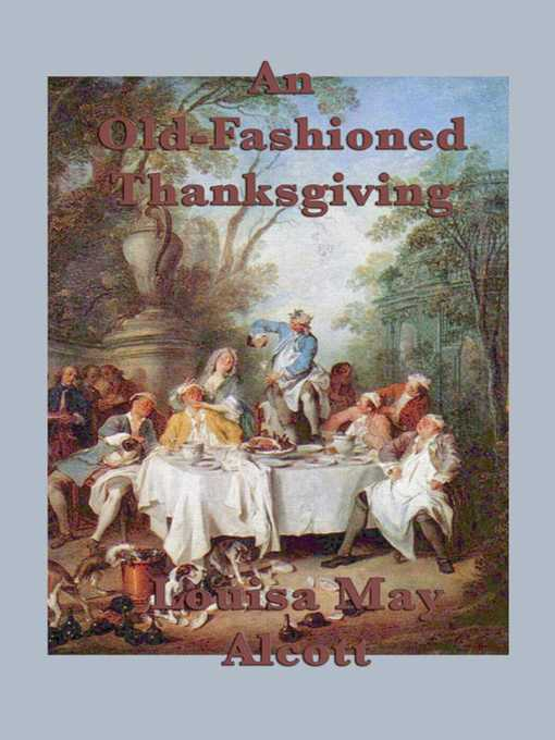 Title details for An Old-Fashioned Thanksgiving by Louisa May Alcott - Wait list