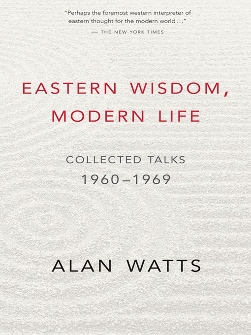 Title details for Eastern Wisdom, Modern Life by Alan Watts - Available