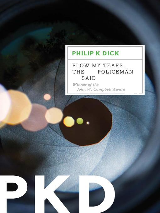 Title details for Flow My Tears, the Policeman Said by Philip K. Dick - Available