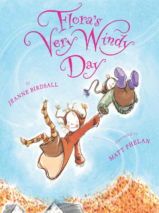 Title details for Flora's Very Windy Day by Jeanne Birdsall - Wait list