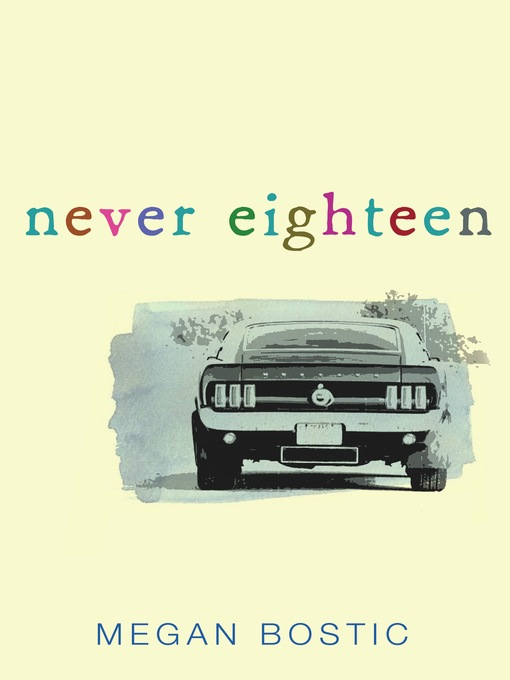 Title details for Never Eighteen by Megan Bostic - Available