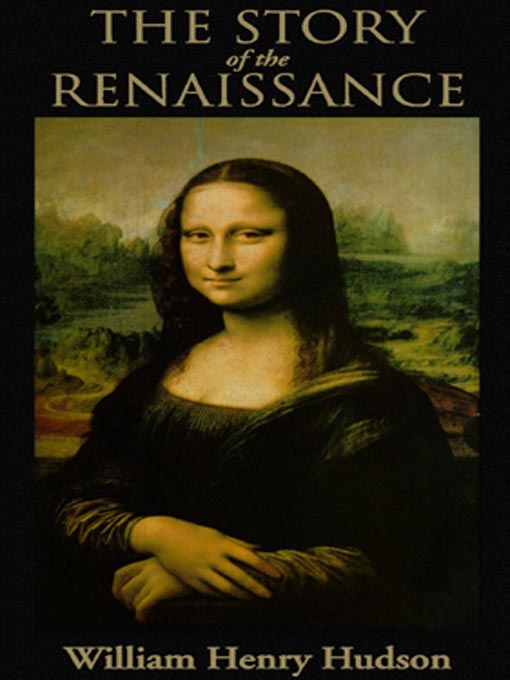 Title details for The Story of the Renaissance by William Henry Hudson - Available
