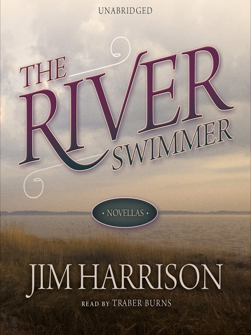 Title details for The River Swimmer by Jim Harrison - Available