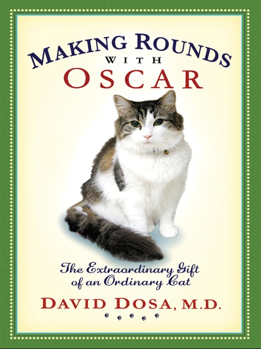 Title details for Making Rounds with Oscar by David Dosa, MD; MPH - Available