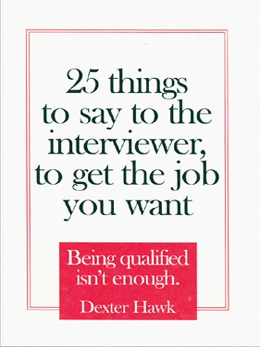 Title details for 25 Things to Say to the Interviewer, to Get the Job You Want by Dexter Hawk - Wait list