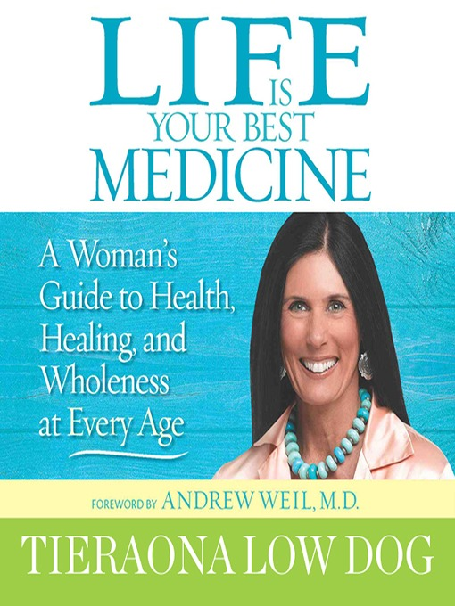 Title details for Life Is Your Best Medicine by Tieraona Low Dog, MD - Wait list