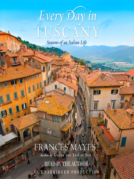 Title details for Every Day in Tuscany by Frances Mayes - Available