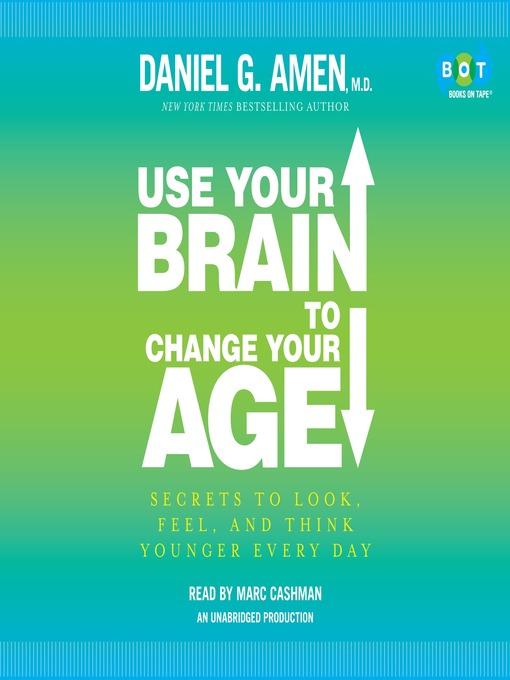 Title details for Use Your Brain to Change Your Age by Daniel G. Amen, M.D. - Wait list