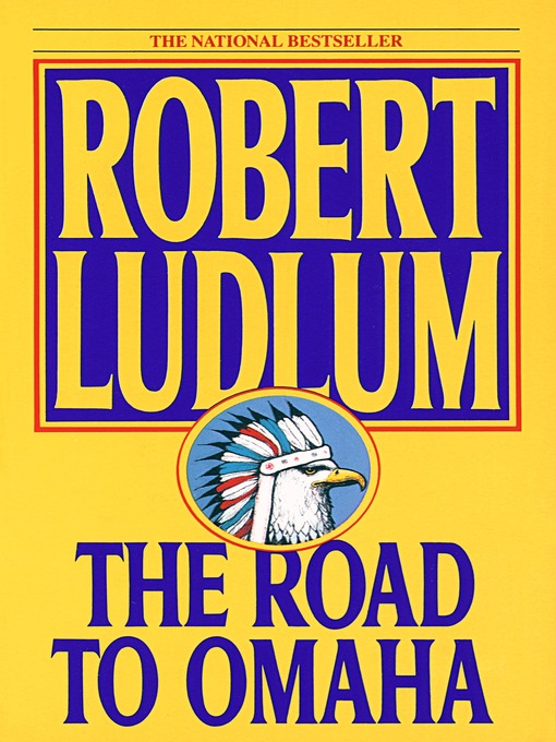 Title details for The Road to Omaha by Robert Ludlum - Available