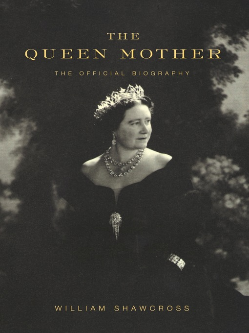 Title details for The Queen Mother by William Shawcross - Available