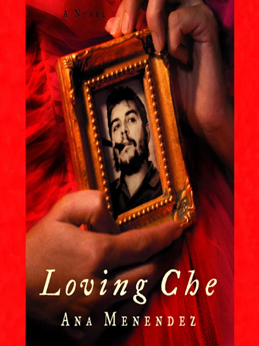 Title details for Loving Che by Ana Menéndez - Available