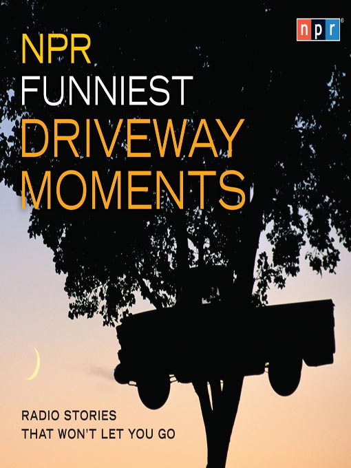 Title details for NPR Funniest Driveway Moments by Robert Krulwich - Available