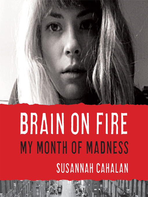 Title details for Brain on Fire by Susannah Cahalan - Available