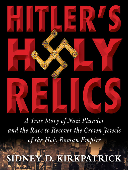 Title details for Hitler's Holy Relics by Sidney Kirkpatrick - Wait list