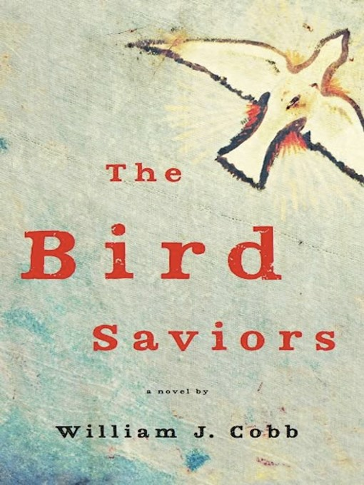 Title details for The Bird Saviors by William J. Cobb - Available