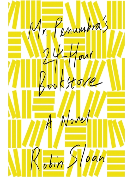 Title details for Mr. Penumbra's 24-Hour Bookstore by Robin Sloan - Available