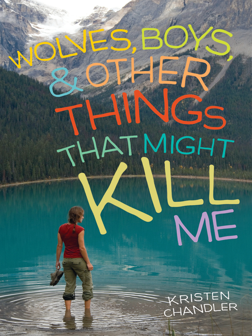 Title details for Wolves, Boys, and Other Things That Might Kill Me by Kristen Chandler - Available