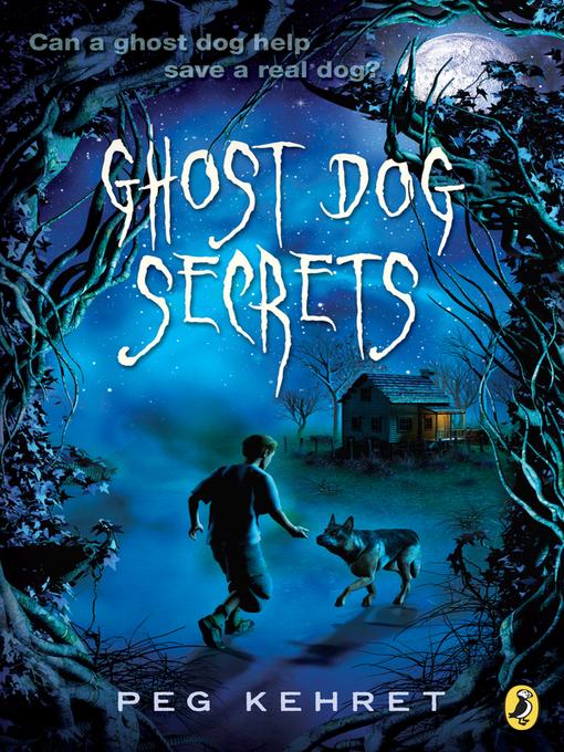 Title details for Ghost Dog Secrets by Peg Kehret - Available