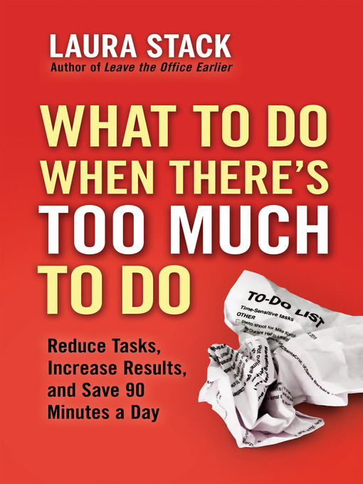 Title details for What To Do When There's Too Much To Do by Laura Stack - Available