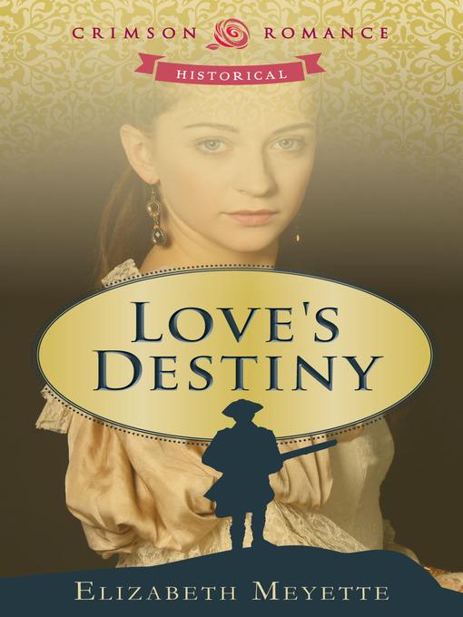 Title details for Love's Destiny by Elizabeth Meyette - Available