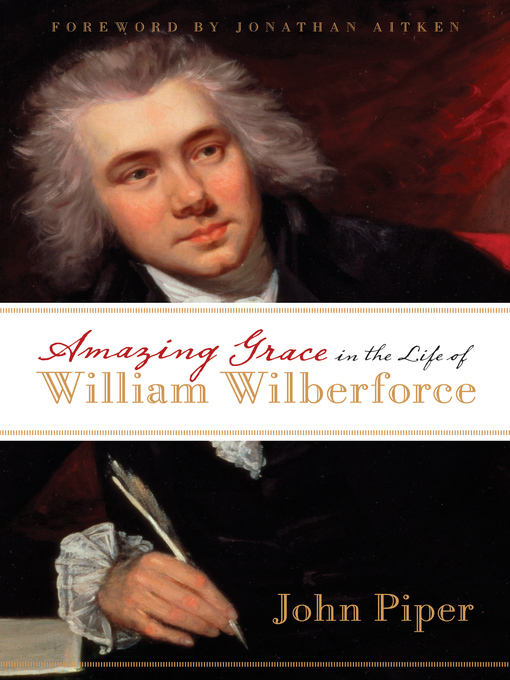 Title details for Amazing Grace in the Life of William Wilberforce by John Piper - Available