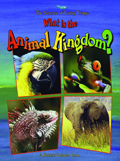 Title details for What is the Animal Kingdom? by Bobbie Kalman - Wait list