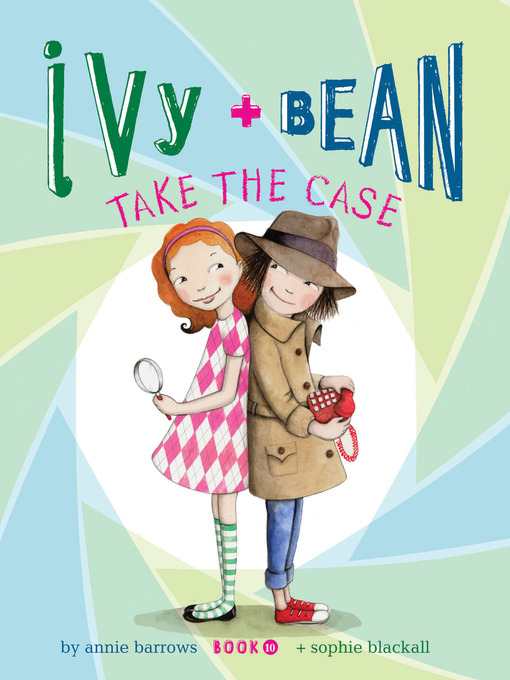 Title details for Ivy and Bean Take the Case by Annie Barrows - Available