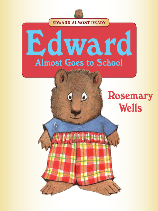 Title details for Edward Almost Goes to School by Rosemary Wells - Available