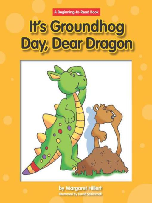 Title details for It's Groundhog Day, Dear Dragon by Margaret Hillert - Available