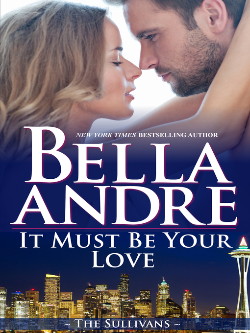 Title details for It Must Be Your Love by Bella Andre - Available