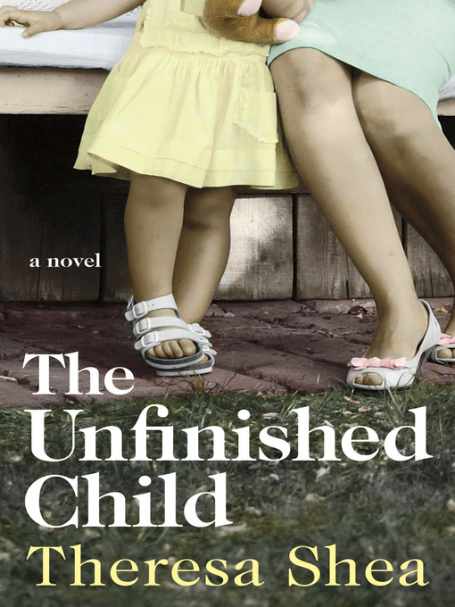 Title details for The Unfinished Child by Theresa Shea - Available